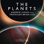 The Planets                   By:                                                                                                                                 Professor Brian Cox,                                                                                        Andrew Cohen                               Narrated by:                                                                                                                                 Samuel West                      Length: 7 hrs and 43 mins     76 ratings     Overall 4.7