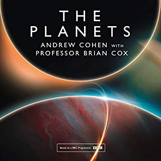 The Planets                   By:                                                                                                                                 Professor Brian Cox,                                                                                        Andrew Cohen                               Narrated by:                                                                                                                                 Samuel West                      Length: 7 hrs and 43 mins     1 rating     Overall 5.0