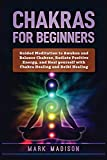 Chakras for Beginners: Guided Meditation to Awaken and Balance Chakras, Radiate Positive Energy and Heal Yourself with Chakra Healing and Reiki Healing