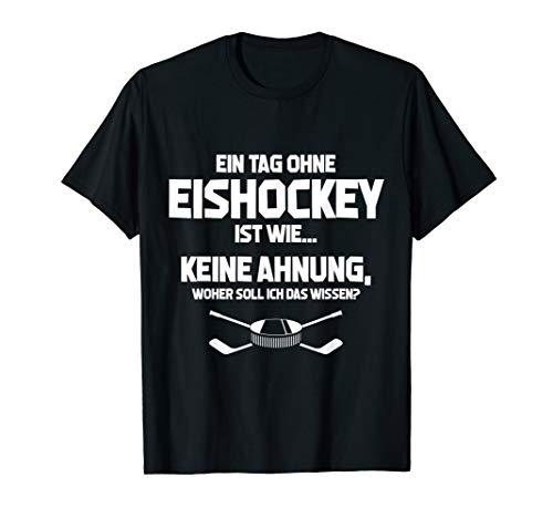 Tag ohne Eishockey? Unmöglich! - Fun Eishockey-Fan T-Shirt