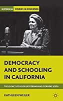 Democracy and Schooling in California: The Legacy of Helen Heffernan and Corinne Seeds (Historical Studies in Education)