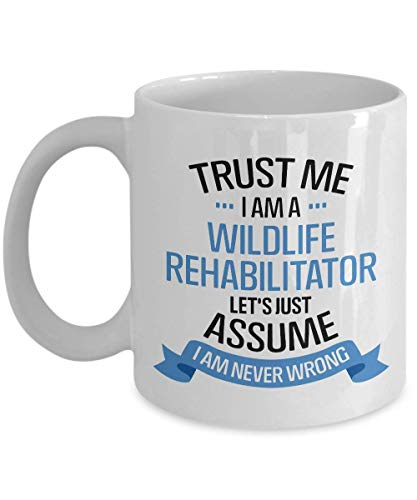 N\A Vertrauen Sie Mir Becher - ich Bin EIN Wildtier-Rehabilitator Nehmen wir einfach an, ich Bin nie falsch - Beruf Beruf Beruf Lustige sarkastische witzige Sarkasmus Mitarbeiter GIF
