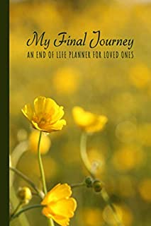My Final Journey - An End of Life Planner for Loved Ones: Easy to Use Workbook for Affairs and Last Wishes