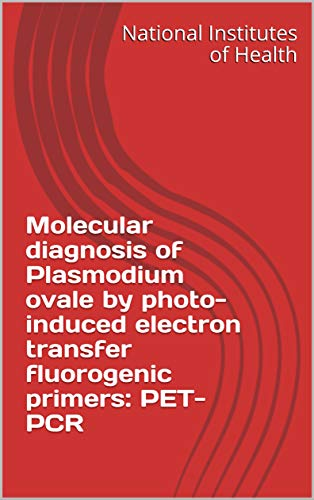 Molecular diagnosis of Plasmodium ovale by photo-induced electron transfer fluorogenic primers: PET-PCR (English Edition)