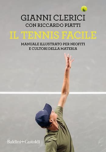 Il tennis facile. Manuale illustrato per neofiti e cultori della materia