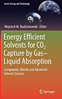Energy Efficient Solvents for CO2 Capture by Gas-Liquid Absorption: Compounds, Blends and Advanced Solvent Systems (Green Energy and Technology)