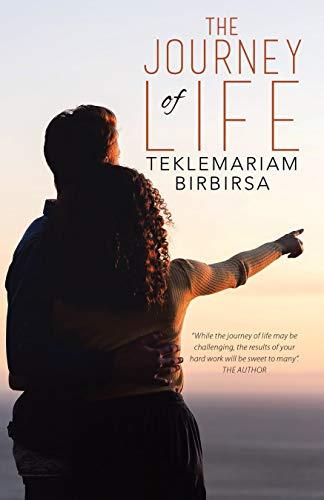 The Journey of Life by [Teklemariam Birbirsa]