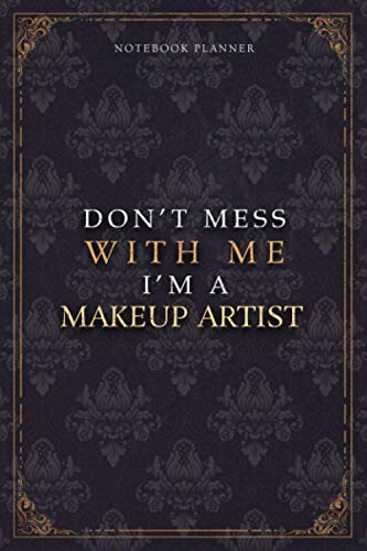 Notebook Planner Don't Mess With Me I'm A Makeup Artist Luxury Job Title Working Cover: Budget Tracker, Diary, 120 Pages, Work List, Pocket, 5.24 x 22.86 cm, A5, Budget Tracker, 6x9 inch, Teacher