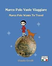 Marco Polo Vuole Viaggiare: Marco Polo Wants to Travel (Italian Edition)