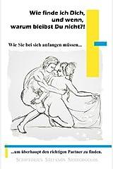 Wie Finde Ich Dich, Und Wenn, Warum Bleibst Du Nicht?!: Wie Sie Bei Sich Anfangen Muessen, Um Ueberhaupt Den Richtigen Partner Zu Finden ペーパーバック