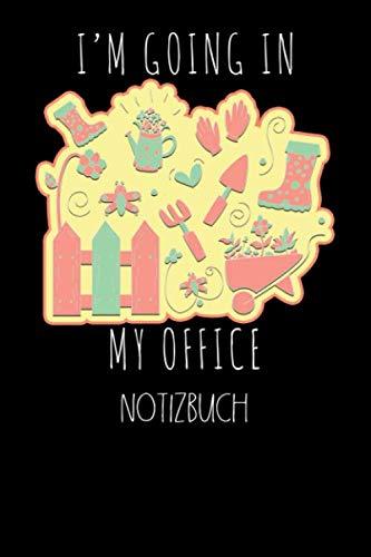 IM GOING IN MY OFFICE – Notizbuch: Büro, Garten, Hobby, Gärtner, Blumenbeet, Gießkanne, Gummistiefel I Notizbuch oder Notizheft kariert 6 x 9 Zoll (ca. DIN A5) I 120Seiten