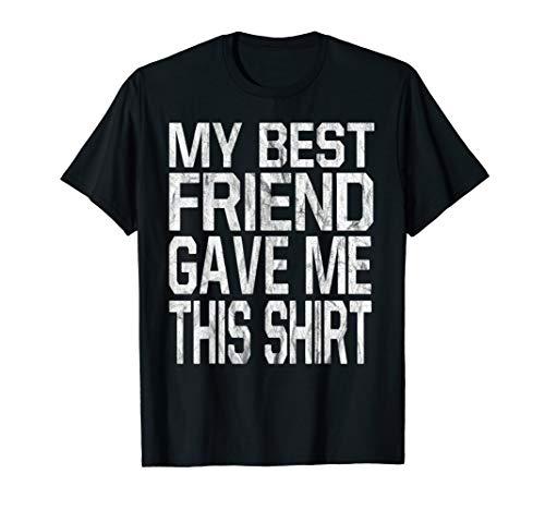 My Best Friend Gave Me This Shirt Gift T-Shirt T-Shirt
