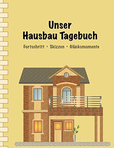 Unser Hausbau Tagebuch: Termine • Fortschritt • Skizzen • Glücksmomente I Erweiterte Ausgabe: mit Terminplaner I Softcover I Großformat 8,5 x 11