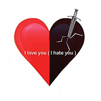 I Love You (I Hate You)