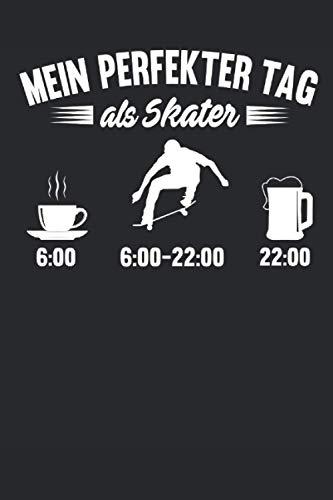 Mein Perfekter Tag als Skater: Skateboard Notizbuch (liniert) Skateboarding