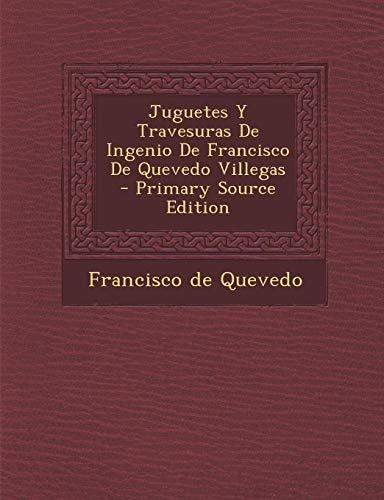 Juguetes Y Travesuras De Ingenio De Francisco De Quevedo Villegas - Primary Source Edition