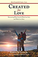 Created for Love: Discovering What Love Is, What Love Isn't, and What Love Does