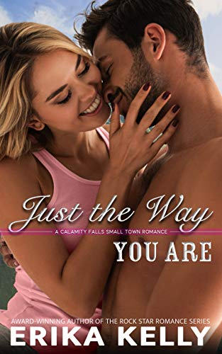 Just The Way You Are (A Calamity Falls Small Town Romance Novel Book 4)