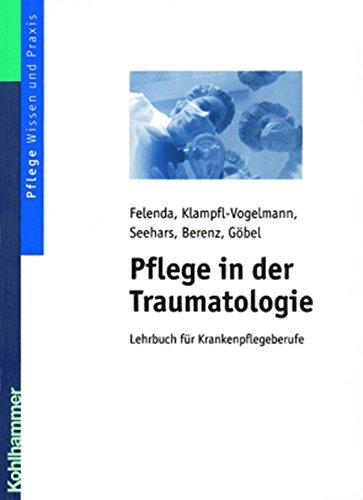 Pflege in der Traumatologie: Lehrbuch für Krankenpflegeberufe