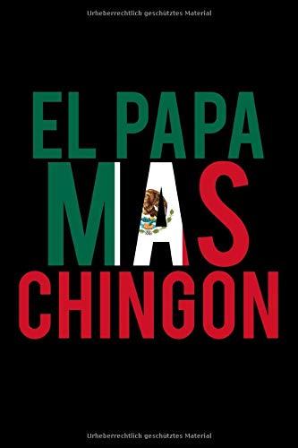 El Papa Mas Chingco Lustiger mexikanischer Vater: Gepunktetes Papierheft   120 Blatt   Planer Journal   Dotgrid   6 x 9 in   15,24 x 22,86 cm   Punktgitterbuch   Lustiges großes Geschenk