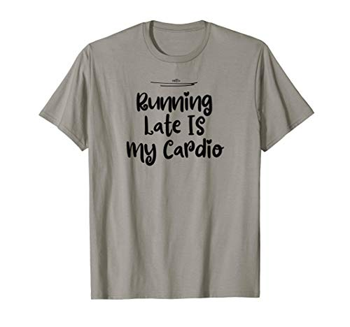 Funny Running Late Is My Cardio T-Shirt