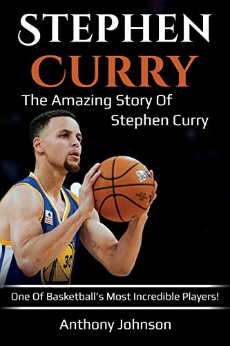Stephen Curry: The amazing story of Stephen Curry - one of basketball's most incredible players!