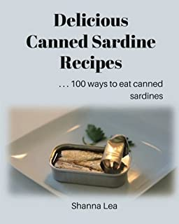 Delicious Canned Sardine Recipes: . . . 100 ways to eat canned sardines