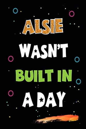 Alsie Wasn't Built in a Day: Lined Notebook, Journal Gift for Alsie. Funny Birthday Name, Christmas and Thanksgiving Customize Diary Gift Idea for Alsie
