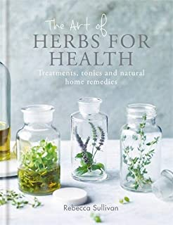 The Art of Herbs for Health: Treatments, tonics and natural home remedies