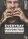 Everyday Favorites: Einfach Clever Gesund | Schnelle Rezepte für jeden Tag | Ausgewogene Ernährung für Fitness und Wohlbefinden | Pizza, Burger, Pancakes & Co. | Für mehr Spaß & Genuss beim Kochen