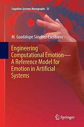 Engineering Computational Emotion - A Reference Model for Emotion in Artificial Systems (Cognitive Systems Monographs, Band 33)