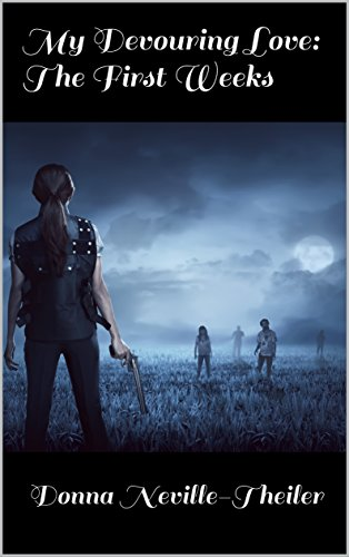 Book: My Devouring Love - The First Weeks - A Zombie Novel (Book 1) by Donna Neville-Theiler