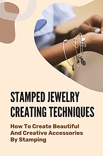 Stamped Jewelry Creating Techniques: How To Create Beautiful And Creative Accessories By Stamping: Stamped Necklace (English Edition)