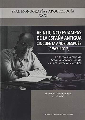 Veinticinco Estampas de La España antigua Cincuenta años Después (1967-2017): En torno a la obra de Antonio García y Bellido y su actualización científica