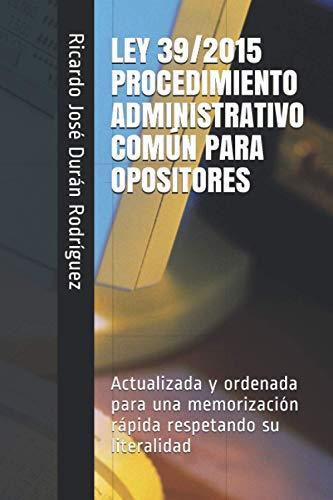 LEY 39/2015 PROCEDIMIENTO ADMINISTRATIVO COMÚN PARA OPOSITORES: Ordenada para una memorización rápida respetando su literalidad