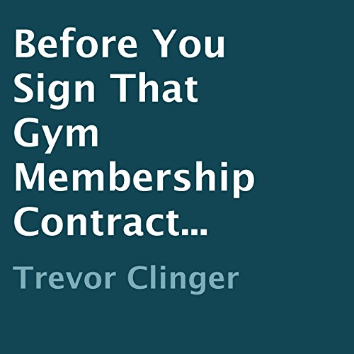 Before You Sign That Gym Membership Contract... audiobook cover art