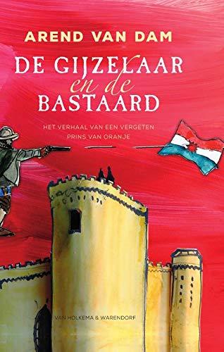 De gijzelaar en de bastaard: Het verhaal van een vergeten Prins van Oranje