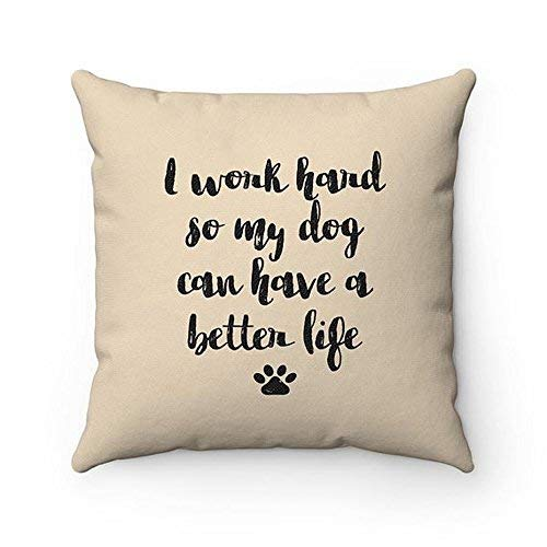 I work hard so my dog can have a better life 16' x 16' Funda de almohada, manta con cita de perro 16' x 16' fundas de almohada, 16' x 16' fundas de almohada, Funny Housewarming regalo, perro Home Decor