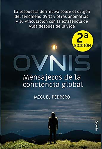 OVNIS: mensajeros de la conciencia global: La respuesta definitiva sobre el origen del fenómeno OVNI y otras anomalías, y su vinculación con la ... vida después de la vida: 24 (Historia Oculta)
