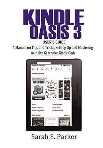 Kindle Oasis 3 User's Guide: A Manual on Tips and Tricks, Setting Up and Mastering Your 10th Generation Kindle Oasis (English Edition)