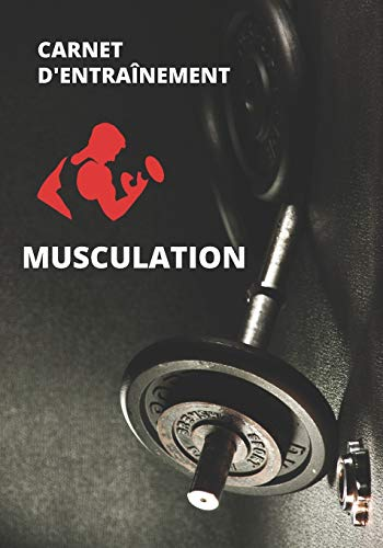 Carnet d'entraînement Musculation: Livre d'entraînement musculation à compléter | 7X10 pouces, 120 pages | Cadeau pour celles et ceux qui pratiquent la musculation