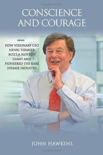Conscience and Courage: How Visionary CEO Henri Termeer Built a Biotech Giant and Pioneered the Rare Disease Industry