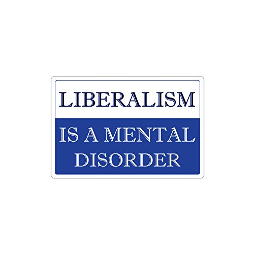 Liberalism Is A Mental Disorder Funny Anti Liberal Joke 3M Vinyl Decal Bumper Sticker 4x6 inches