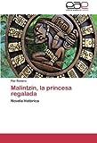 Malintzín, la princesa regalada: Novela histórica