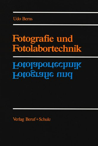 Fotografie und Fotolabortechnik. Lehr- und Arbeitsbuch für die Ausbildungsberufe Fotograf und Fotolaborant