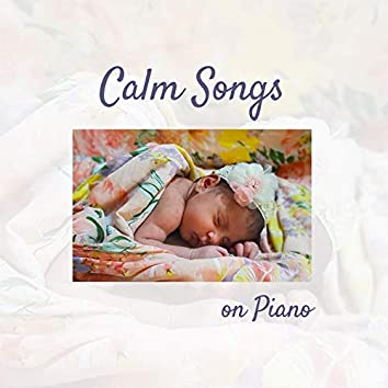 Calm Songs on Piano – Soothing Instrumental Music for Relaxation, Good Sleep, Calm Mind, Relaxed Body, Lullabies for Kids