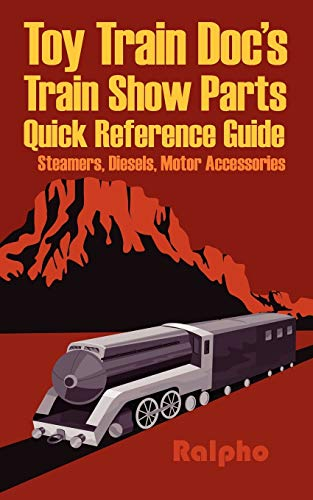 Toy Train Doc's Train Show Parts Quick Reference Guide: Steamers, Diesels, Motor Accessories