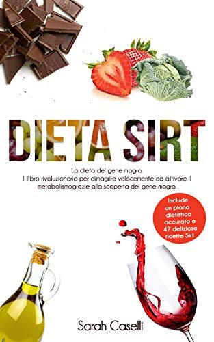 Dieta Sirt: La dieta del gene magro. La guida più completa per dimagrire velocemente ed attivare il metabolismo grazie alla rivoluzionaria scoperta del gene magro. Include un piano dietetico accurato