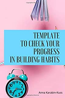Template to check your progress in building habits: Manual and additional tricks how to make it through the process of est...