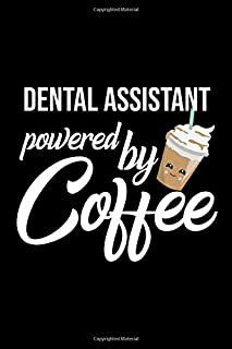 Dental Assistant Powered by Coffee: Christmas Gift for Dental Assistant   Funny Dental Assistant Journal   Best 2019 Christmas Present Lined Journal   6x9inch 120 pages